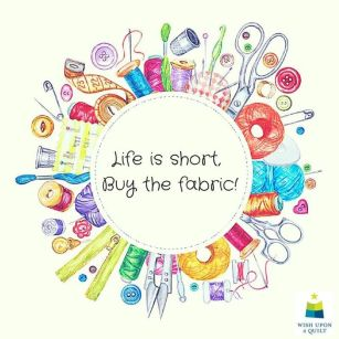 Life is short - buy fabric
